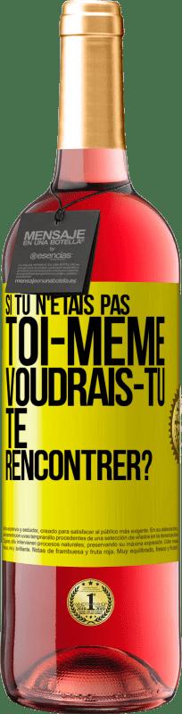 24,95 € Envoi gratuit   Vin rosé Édition ROSÉ Si ce n'était pas toi, voudrais-tu te rencontrer? Étiquette Jaune. Étiquette personnalisable Vin jeune Récolte 2020 Tempranillo