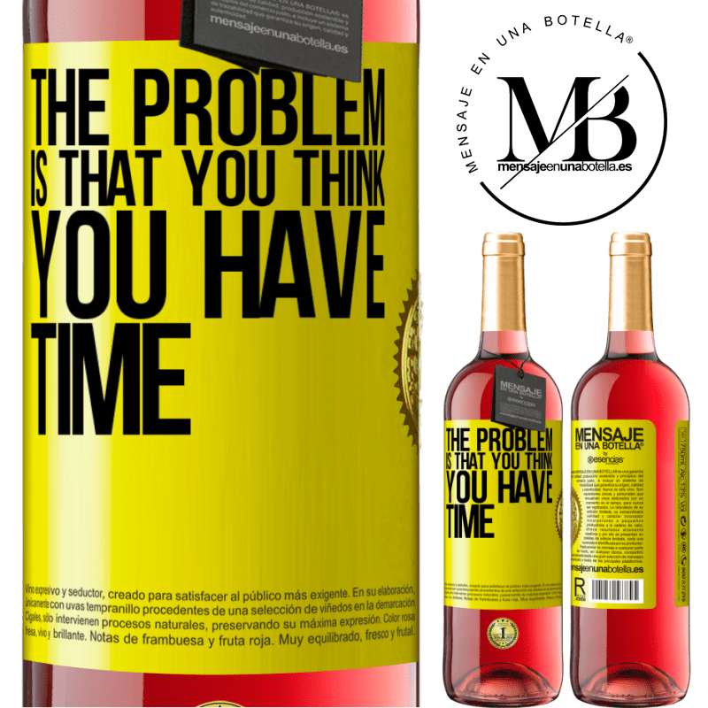 24,95 € Free Shipping | Rosé Wine ROSÉ Edition The problem is that you think you have time Yellow Label. Customizable label Young wine Harvest 2020 Tempranillo