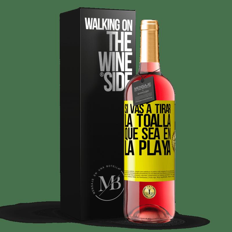 24,95 € Envoi gratuit | Vin rosé Édition ROSÉ Si vous allez jeter l'éponge, que ce soit sur la plage Étiquette Jaune. Étiquette personnalisable Vin jeune Récolte 2020 Tempranillo