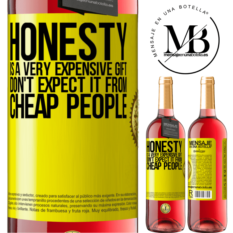 24,95 € Free Shipping   Rosé Wine ROSÉ Edition Honesty is a very expensive gift. Don't expect it from cheap people Yellow Label. Customizable label Young wine Harvest 2020 Tempranillo