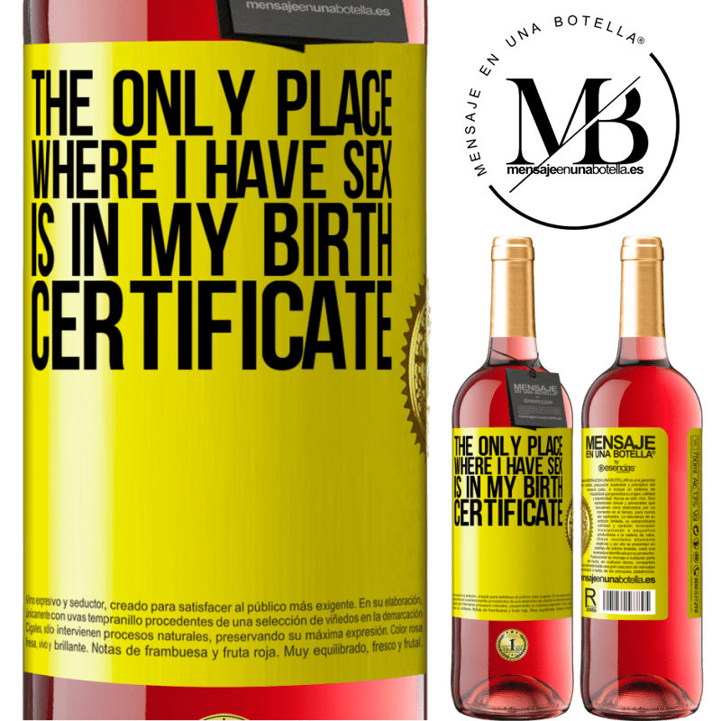 24,95 € Free Shipping   Rosé Wine ROSÉ Edition The only place where I have sex is in my birth certificate Yellow Label. Customizable label Young wine Harvest 2020 Tempranillo