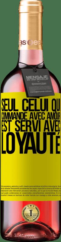 24,95 € Envoi gratuit | Vin rosé Édition ROSÉ Seul celui qui commande avec amour est servi avec loyauté Étiquette Jaune. Étiquette personnalisable Vin jeune Récolte 2020 Tempranillo