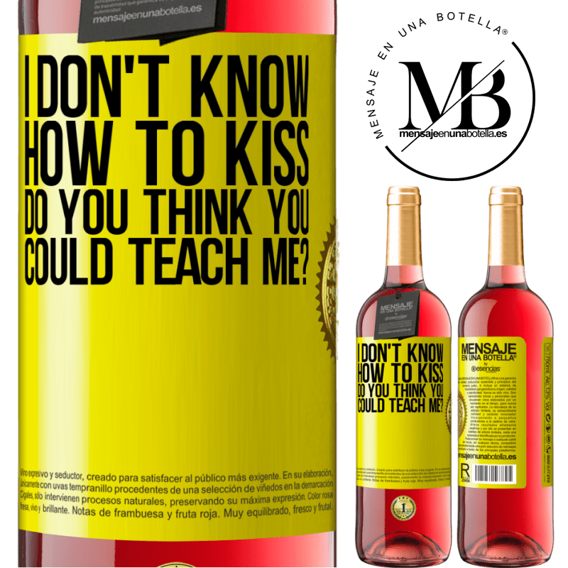 24,95 € Free Shipping   Rosé Wine ROSÉ Edition I don't know how to kiss, do you think you could teach me? Yellow Label. Customizable label Young wine Harvest 2020 Tempranillo