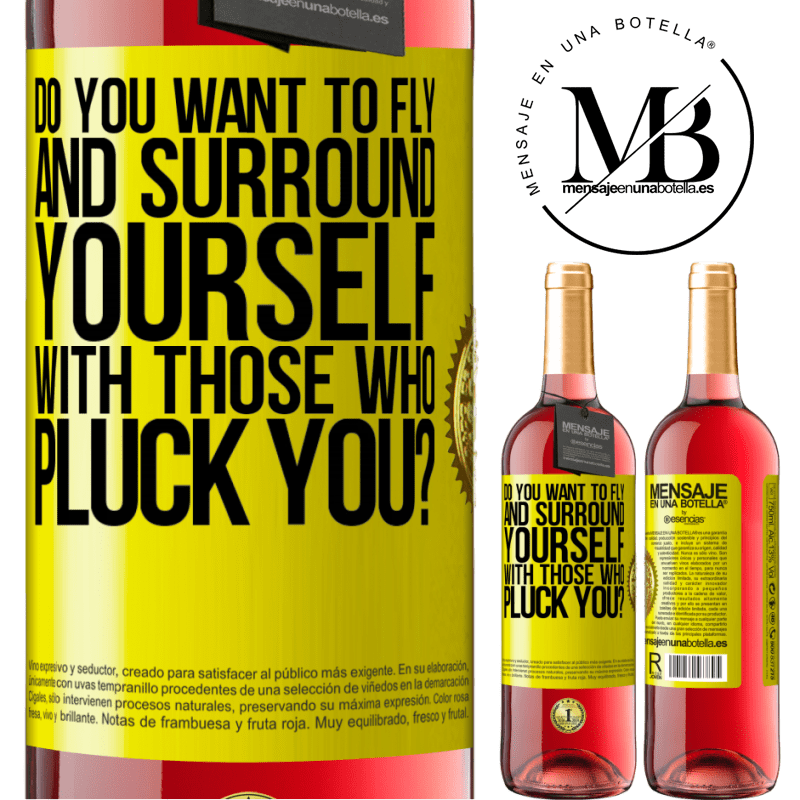 24,95 € Free Shipping | Rosé Wine ROSÉ Edition do you want to fly and surround yourself with those who pluck you? Yellow Label. Customizable label Young wine Harvest 2020 Tempranillo