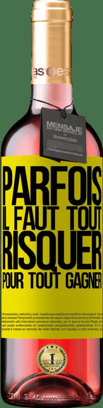 24,95 € Envoi gratuit   Vin rosé Édition ROSÉ Parfois, il faut tout risquer pour tout gagner Étiquette Jaune. Étiquette personnalisable Vin jeune Récolte 2020 Tempranillo