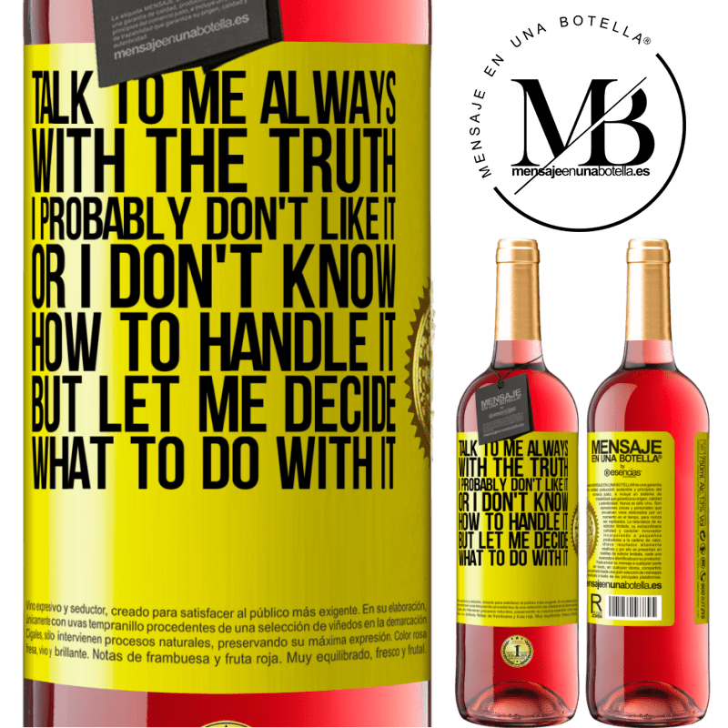 24,95 € Free Shipping | Rosé Wine ROSÉ Edition Talk to me always with the truth. I probably don't like it, or I don't know how to handle it, but let me decide what to do Yellow Label. Customizable label Young wine Harvest 2020 Tempranillo