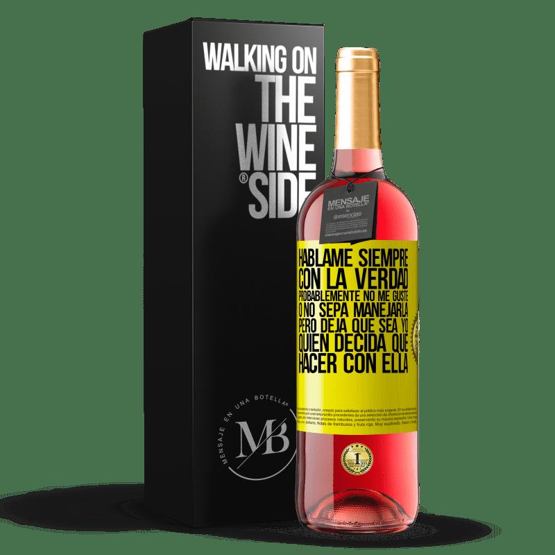 24,95 € Envoi gratuit | Vin rosé Édition ROSÉ Parle-moi toujours avec la vérité. Je ne l'aime probablement pas, ou je ne sais pas comment le gérer, mais laissez-moi Étiquette Jaune. Étiquette personnalisable Vin jeune Récolte 2020 Tempranillo