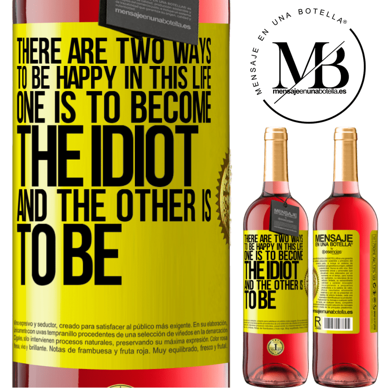 24,95 € Free Shipping | Rosé Wine ROSÉ Edition There are two ways to be happy in this life. One is to become the idiot, and the other is to be Yellow Label. Customizable label Young wine Harvest 2020 Tempranillo