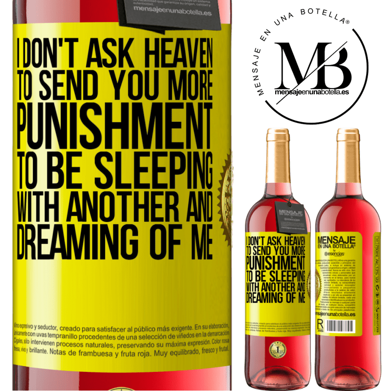 24,95 € Free Shipping | Rosé Wine ROSÉ Edition I don't ask heaven to send you more punishment, to be sleeping with another and dreaming of me Yellow Label. Customizable label Young wine Harvest 2020 Tempranillo