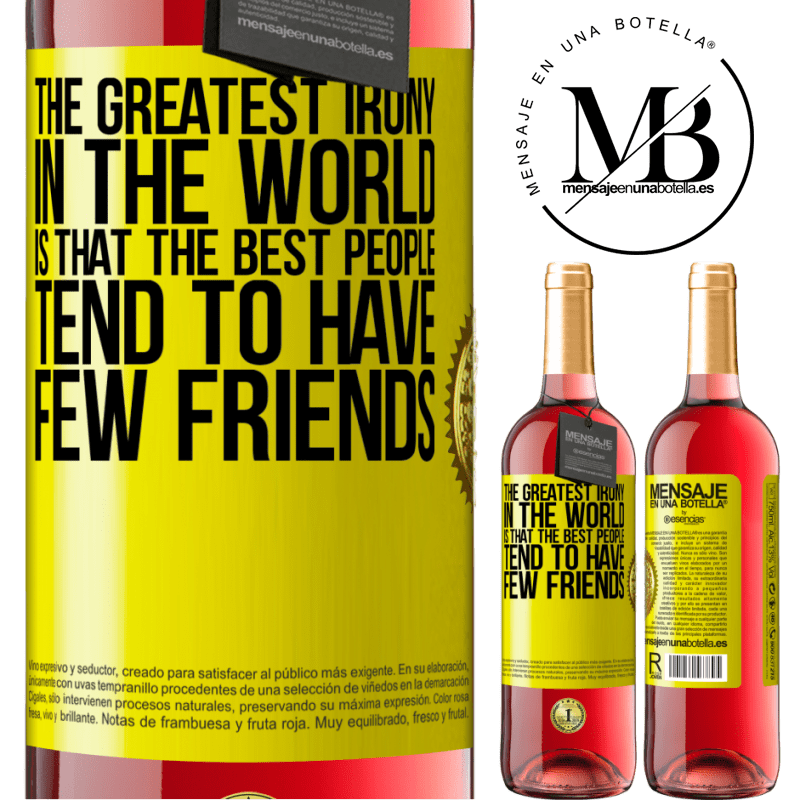 24,95 € Free Shipping   Rosé Wine ROSÉ Edition The greatest irony in the world is that the best people tend to have few friends Yellow Label. Customizable label Young wine Harvest 2020 Tempranillo