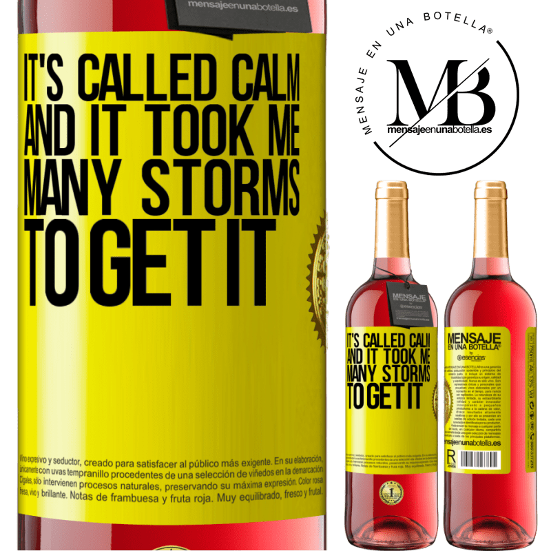 24,95 € Free Shipping | Rosé Wine ROSÉ Edition It's called calm, and it took me many storms to get it Yellow Label. Customizable label Young wine Harvest 2020 Tempranillo