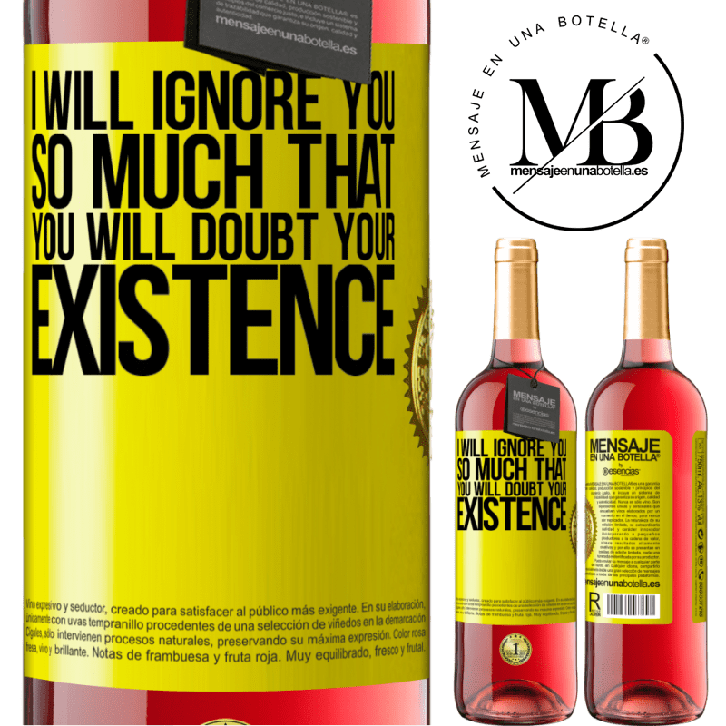 24,95 € Free Shipping | Rosé Wine ROSÉ Edition I will ignore you so much that you will doubt your existence Yellow Label. Customizable label Young wine Harvest 2020 Tempranillo