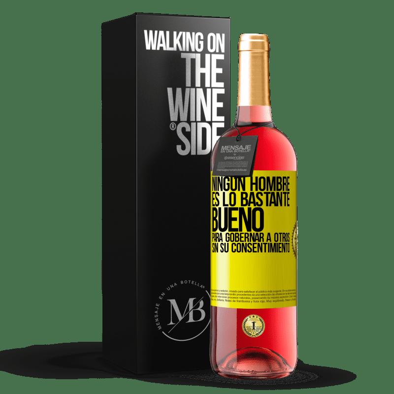 24,95 € Envoi gratuit | Vin rosé Édition ROSÉ Aucun homme n'est assez bon pour gouverner les autres sans son consentement Étiquette Jaune. Étiquette personnalisable Vin jeune Récolte 2020 Tempranillo