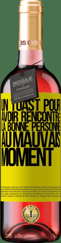 24,95 € Envoi gratuit | Vin rosé Édition ROSÉ Un toast pour avoir rencontré la bonne personne au mauvais moment Étiquette Jaune. Étiquette personnalisable Vin jeune Récolte 2020 Tempranillo