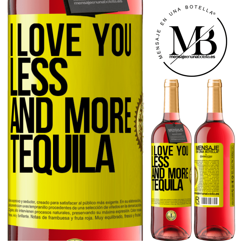 24,95 € Free Shipping   Rosé Wine ROSÉ Edition I love you less and more tequila Yellow Label. Customizable label Young wine Harvest 2020 Tempranillo
