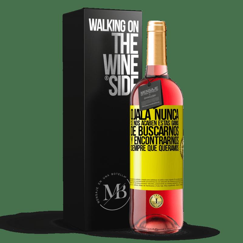 24,95 € Envoi gratuit | Vin rosé Édition ROSÉ J'espère que nous ne manquerons jamais de ce désir de trouver et de rencontrer quand nous le voulons Étiquette Jaune. Étiquette personnalisable Vin jeune Récolte 2020 Tempranillo