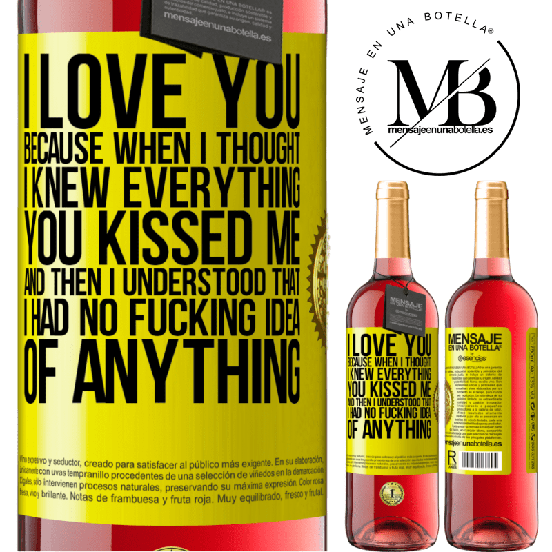 24,95 € Free Shipping | Rosé Wine ROSÉ Edition I LOVE YOU Because when I thought I knew everything you kissed me. And then I understood that I had no fucking idea of Yellow Label. Customizable label Young wine Harvest 2020 Tempranillo