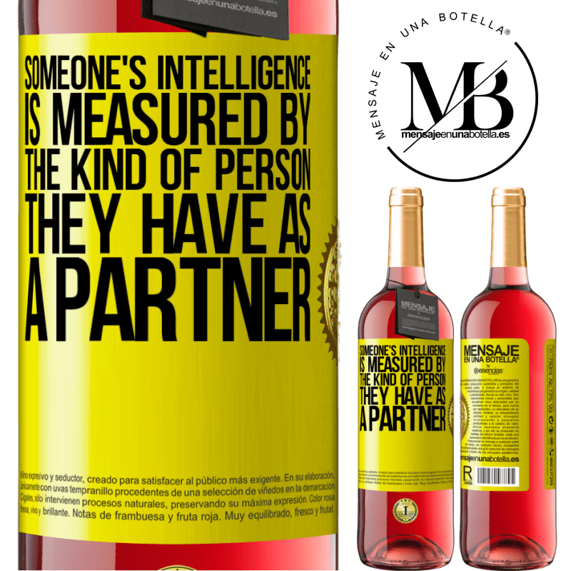 24,95 € Free Shipping   Rosé Wine ROSÉ Edition Someone's intelligence is measured by the kind of person they have as a partner Yellow Label. Customizable label Young wine Harvest 2020 Tempranillo