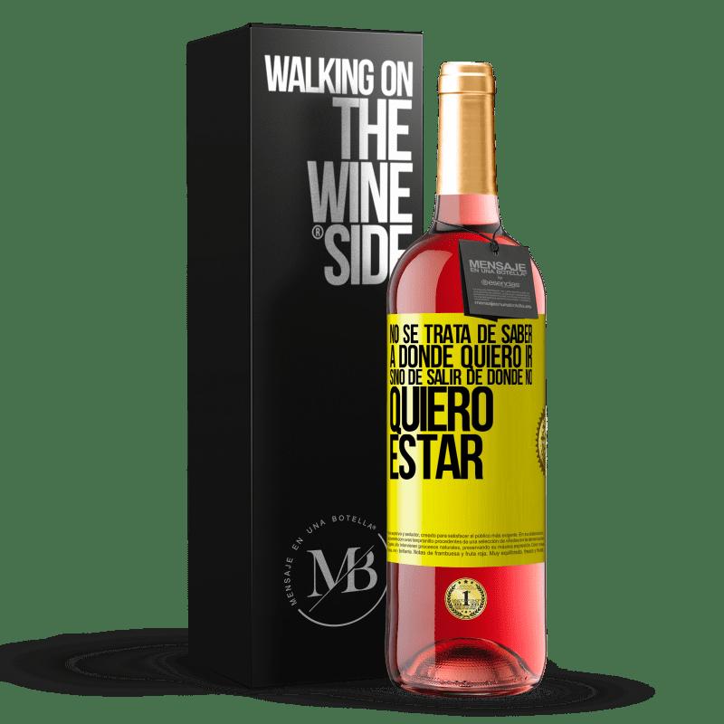 24,95 € Envoi gratuit | Vin rosé Édition ROSÉ Il ne s'agit pas de savoir où je veux aller, mais de partir où je ne veux pas être Étiquette Jaune. Étiquette personnalisable Vin jeune Récolte 2020 Tempranillo