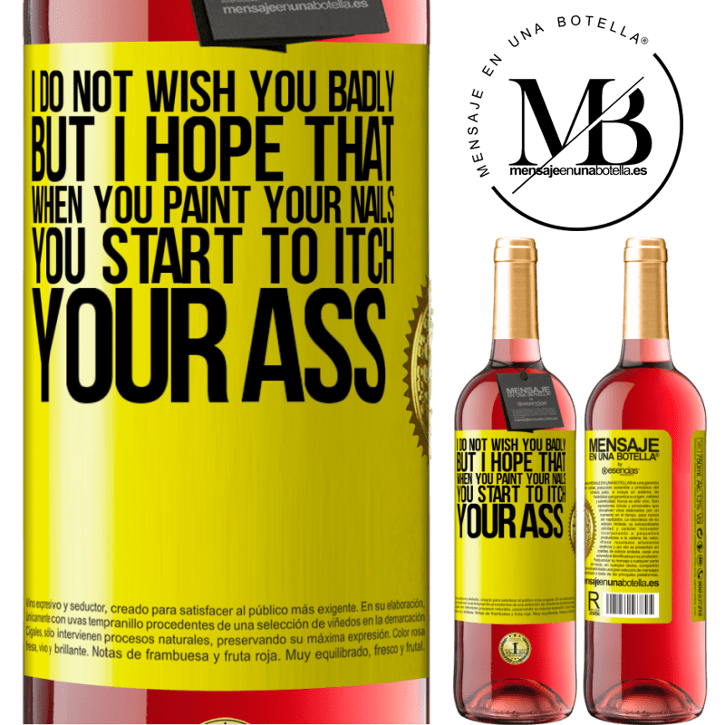 24,95 € Free Shipping | Rosé Wine ROSÉ Edition I do not wish you badly, but I hope that when you paint your nails you start to itch your ass Yellow Label. Customizable label Young wine Harvest 2020 Tempranillo
