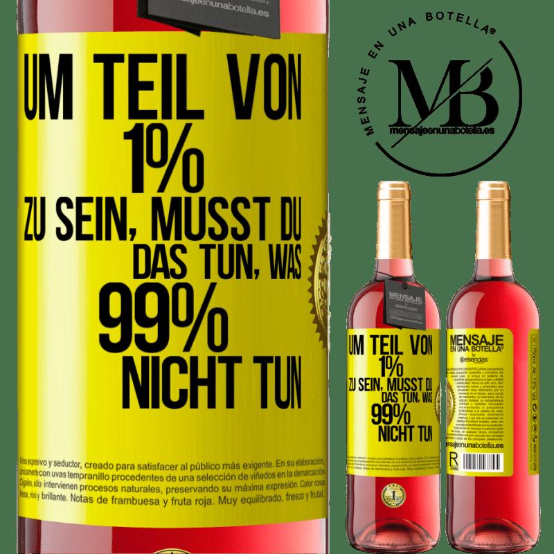 24,95 € Kostenloser Versand   Roséwein ROSÉ Ausgabe Um Teil von 1% zu sein, müssen Sie das tun, was 99% nicht tun Gelbes Etikett. Anpassbares Etikett Junger Wein Ernte 2020 Tempranillo