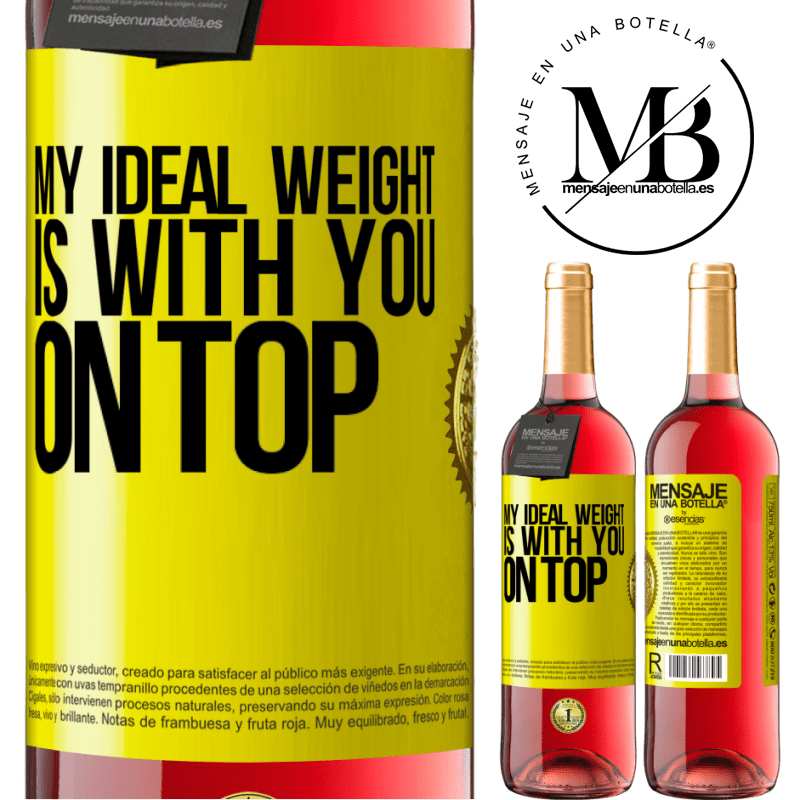 24,95 € Free Shipping   Rosé Wine ROSÉ Edition My ideal weight is with you on top Yellow Label. Customizable label Young wine Harvest 2020 Tempranillo