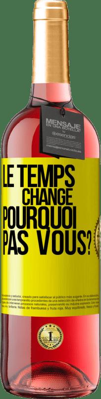 24,95 € Envoi gratuit | Vin rosé Édition ROSÉ Le temps change Pourquoi pas vous? Étiquette Jaune. Étiquette personnalisable Vin jeune Récolte 2020 Tempranillo