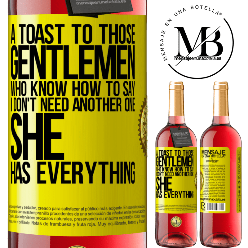 24,95 € Free Shipping   Rosé Wine ROSÉ Edition A toast to those gentlemen who know how to say I don't need another one, she has everything Yellow Label. Customizable label Young wine Harvest 2020 Tempranillo