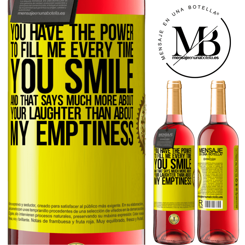 24,95 € Free Shipping | Rosé Wine ROSÉ Edition You have the power to fill me every time you smile, and that says much more about your laughter than about my emptiness Yellow Label. Customizable label Young wine Harvest 2020 Tempranillo
