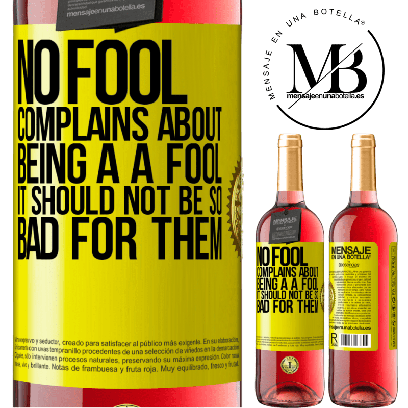 24,95 € Free Shipping   Rosé Wine ROSÉ Edition No fool complains about being a a fool. It should not be so bad for them Yellow Label. Customizable label Young wine Harvest 2020 Tempranillo