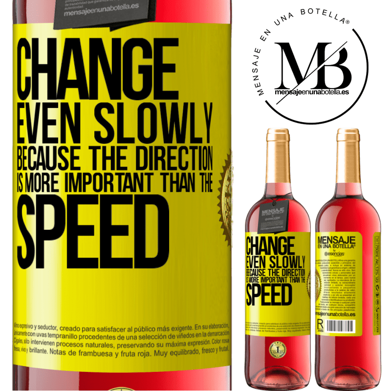 24,95 € Free Shipping   Rosé Wine ROSÉ Edition Change, even slowly, because the direction is more important than the speed Yellow Label. Customizable label Young wine Harvest 2020 Tempranillo