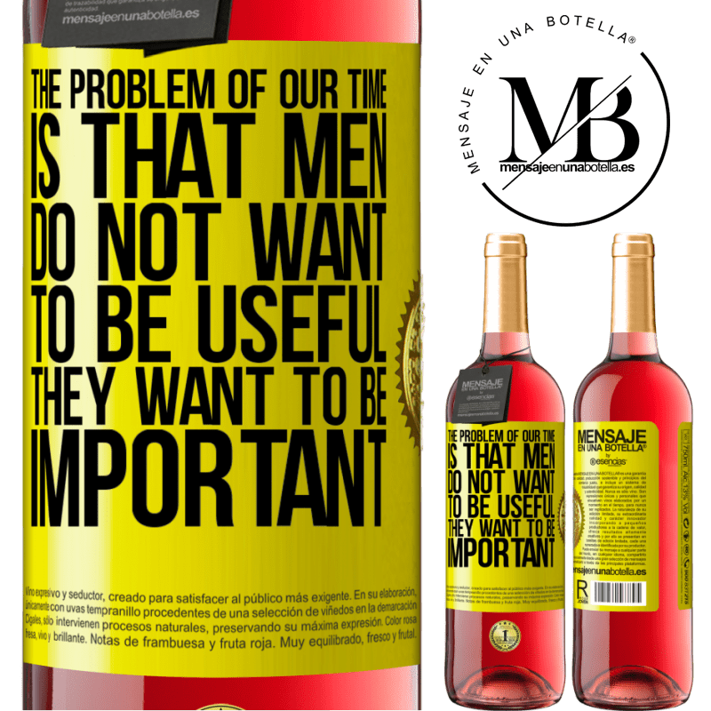 24,95 € Free Shipping   Rosé Wine ROSÉ Edition The problem of our age is that men do not want to be useful, but important Yellow Label. Customizable label Young wine Harvest 2020 Tempranillo