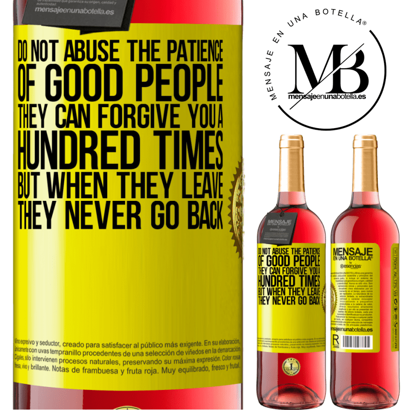 24,95 € Free Shipping | Rosé Wine ROSÉ Edition Do not abuse the patience of good people. They can forgive you a hundred times, but when they leave, they never go back Yellow Label. Customizable label Young wine Harvest 2020 Tempranillo
