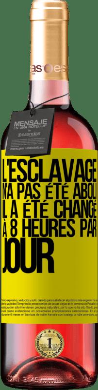 24,95 € Envoi gratuit   Vin rosé Édition ROSÉ L'esclavage n'a pas été aboli, il a été changé à 8 heures par jour Étiquette Jaune. Étiquette personnalisable Vin jeune Récolte 2020 Tempranillo