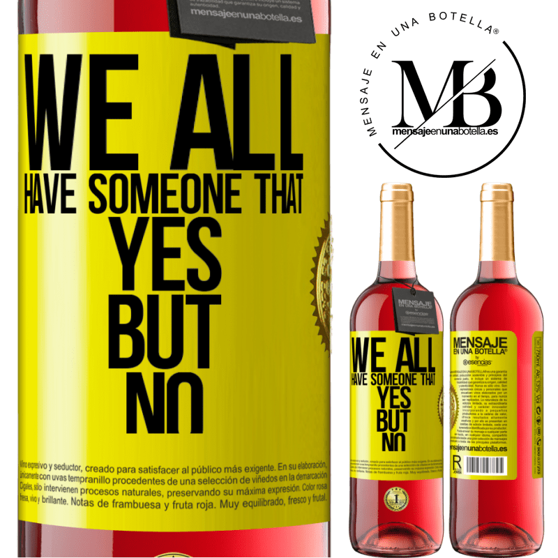 24,95 € Free Shipping | Rosé Wine ROSÉ Edition We all have someone yes but no Yellow Label. Customizable label Young wine Harvest 2020 Tempranillo