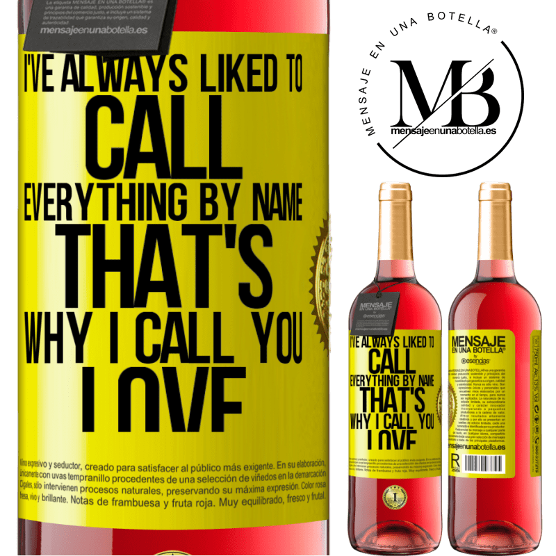 24,95 € Free Shipping | Rosé Wine ROSÉ Edition I've always liked to call everything by name, that's why I call you love Yellow Label. Customizable label Young wine Harvest 2020 Tempranillo