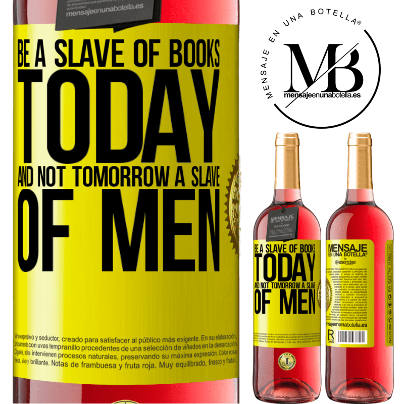 24,95 € Free Shipping   Rosé Wine ROSÉ Edition Be a slave of books today and not tomorrow a slave of men Yellow Label. Customizable label Young wine Harvest 2020 Tempranillo