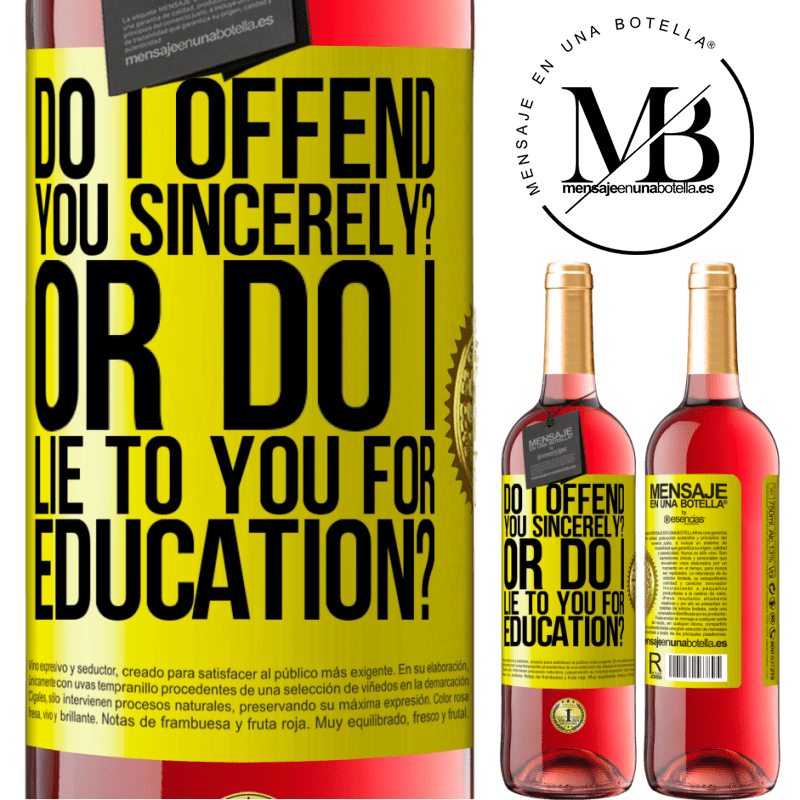 24,95 € Free Shipping   Rosé Wine ROSÉ Edition do I offend you sincerely? Or do I lie to you for education? Yellow Label. Customizable label Young wine Harvest 2020 Tempranillo
