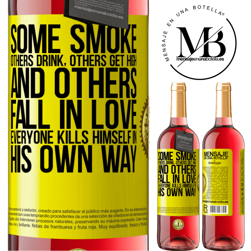 24,95 € Free Shipping | Rosé Wine ROSÉ Edition Some smoke, others drink, others get high, and others fall in love. Everyone kills himself in his own way Yellow Label. Customizable label Young wine Harvest 2020 Tempranillo