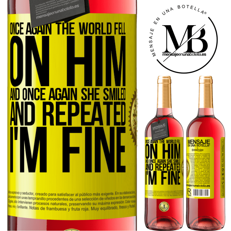 24,95 € Free Shipping | Rosé Wine ROSÉ Edition Once again, the world fell on him. And once again, he smiled and repeated I'm fine Yellow Label. Customizable label Young wine Harvest 2020 Tempranillo
