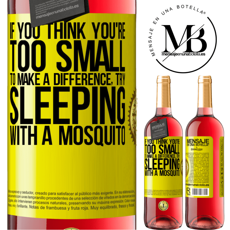 24,95 € Free Shipping | Rosé Wine ROSÉ Edition If you think you're too small to make a difference, try sleeping with a mosquito Yellow Label. Customizable label Young wine Harvest 2020 Tempranillo