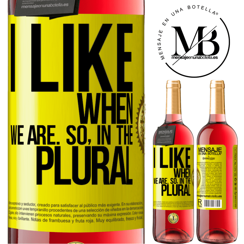 24,95 € Free Shipping   Rosé Wine ROSÉ Edition I like when we are. So in the plural Yellow Label. Customizable label Young wine Harvest 2020 Tempranillo