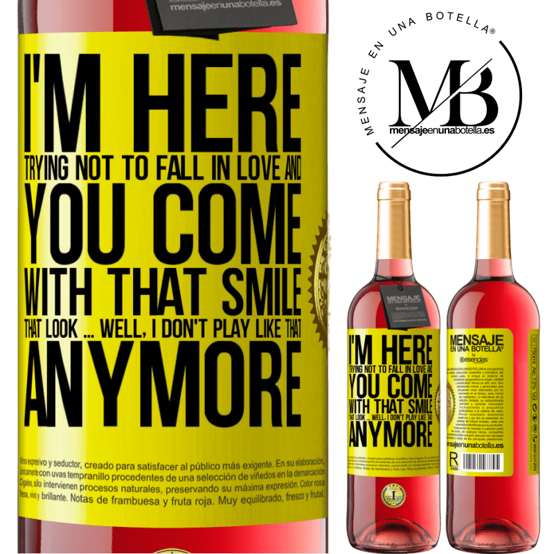 24,95 € Free Shipping   Rosé Wine ROSÉ Edition I here trying not to fall in love and you leave me with that smile, that look ... well, I don't play that way Yellow Label. Customizable label Young wine Harvest 2020 Tempranillo