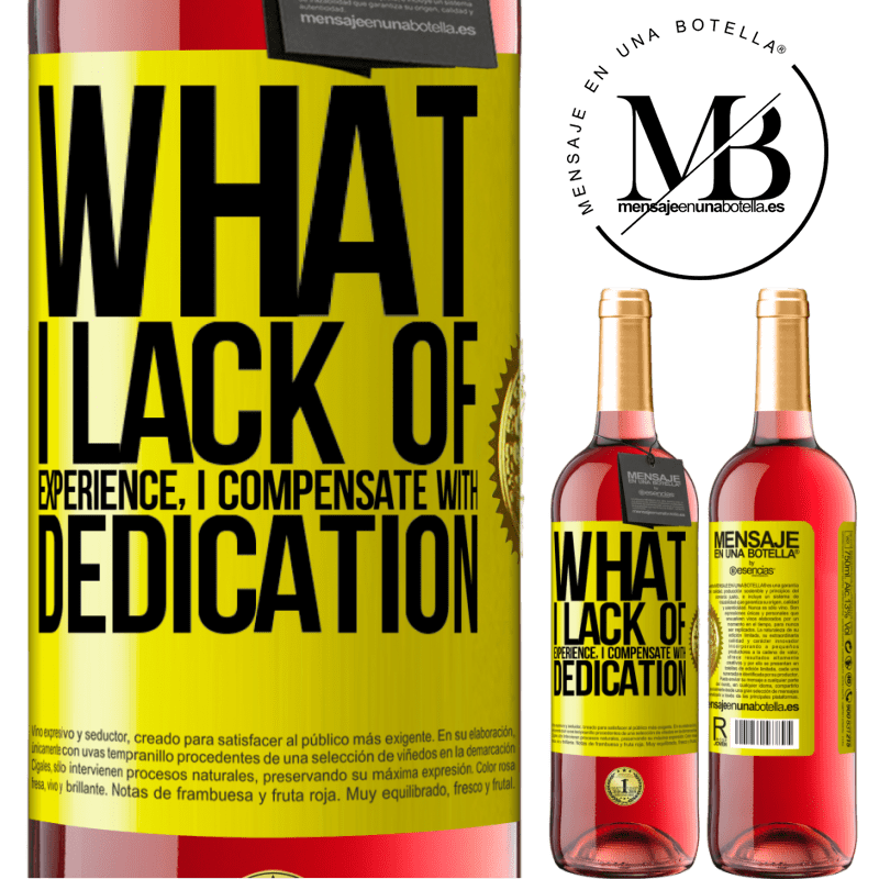 24,95 € Free Shipping | Rosé Wine ROSÉ Edition What I lack of experience I compensate with dedication Yellow Label. Customizable label Young wine Harvest 2020 Tempranillo
