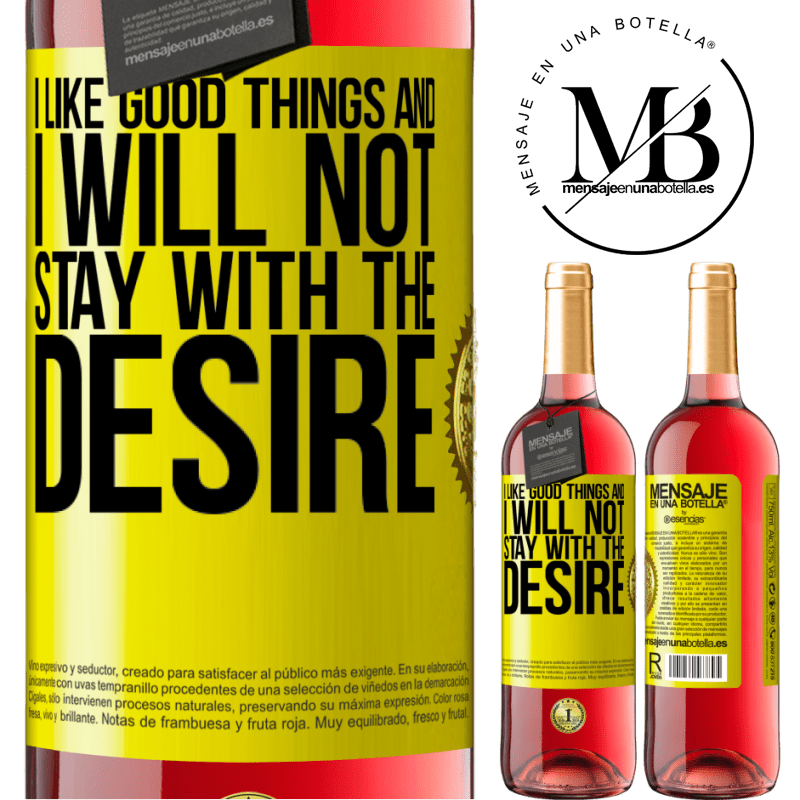 24,95 € Free Shipping   Rosé Wine ROSÉ Edition I like the good and I will not stay with the desire Yellow Label. Customizable label Young wine Harvest 2020 Tempranillo