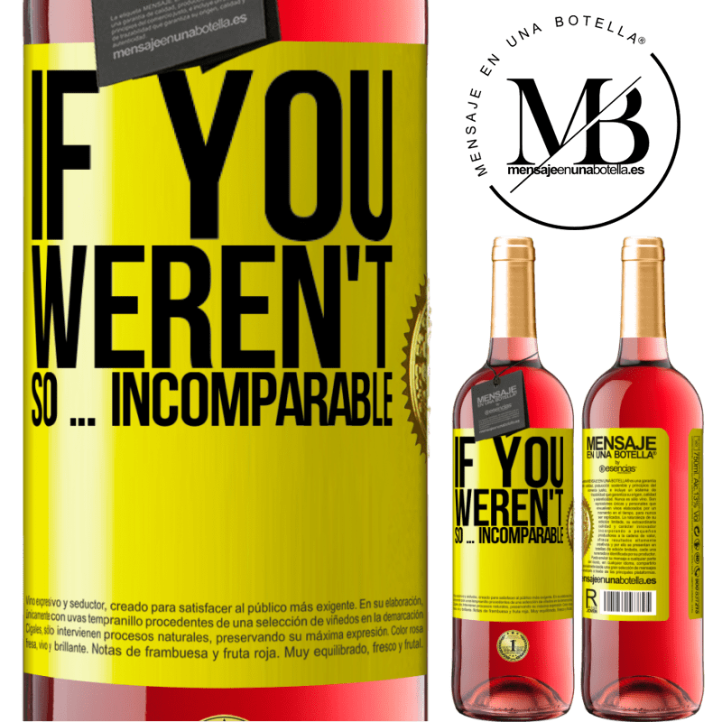 24,95 € Free Shipping   Rosé Wine ROSÉ Edition If you weren't so ... incomparable Yellow Label. Customizable label Young wine Harvest 2020 Tempranillo