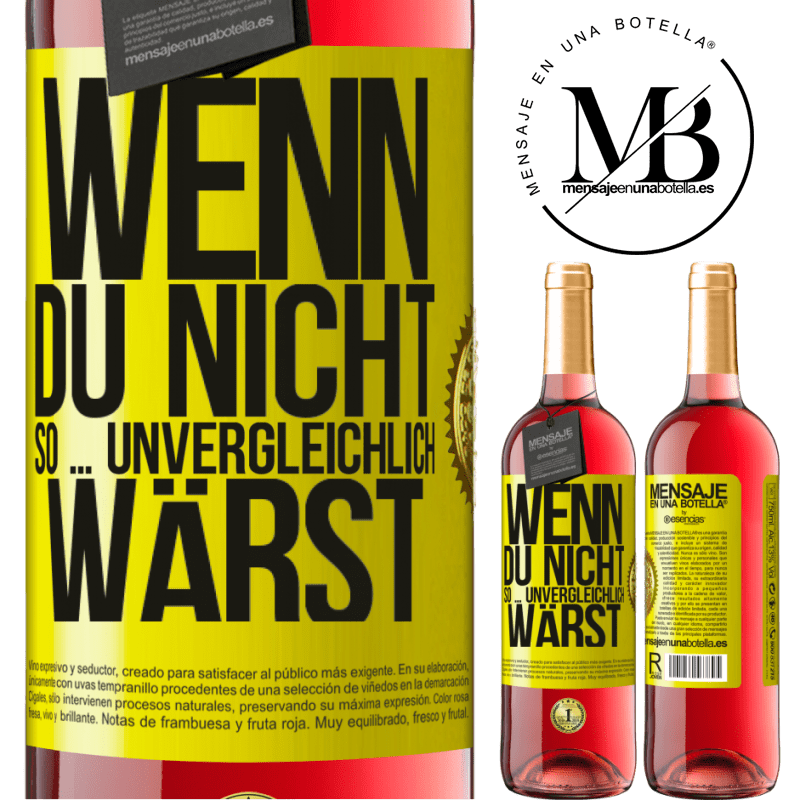 24,95 € Kostenloser Versand | Roséwein ROSÉ Ausgabe Wenn du nicht so ... unvergleichlich wärst Gelbes Etikett. Anpassbares Etikett Junger Wein Ernte 2020 Tempranillo