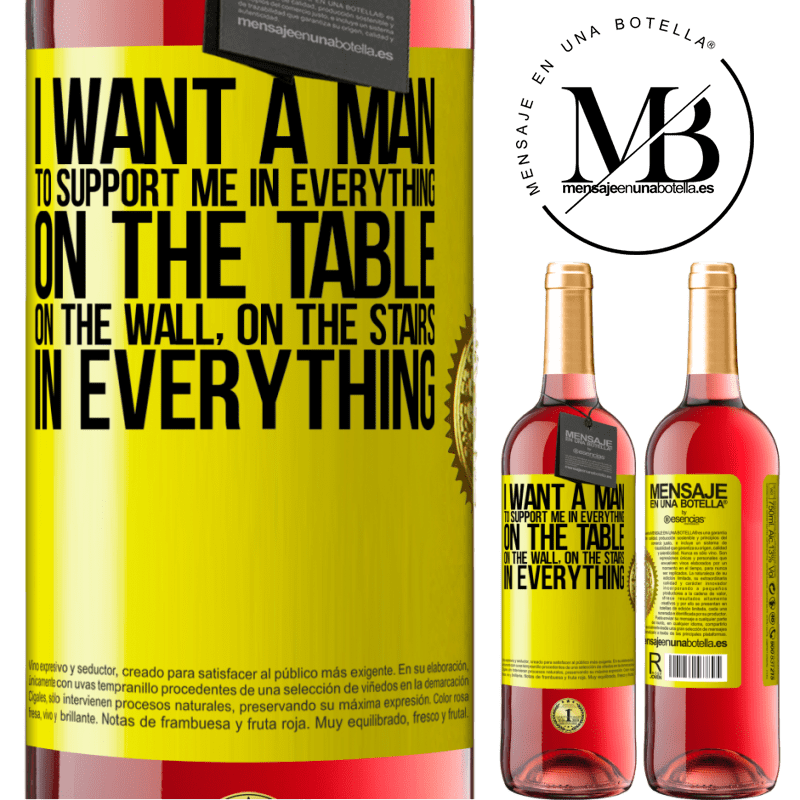 24,95 € Free Shipping | Rosé Wine ROSÉ Edition I want a man to support me in everything ... On the table, on the wall, on the stairs ... In everything Yellow Label. Customizable label Young wine Harvest 2020 Tempranillo