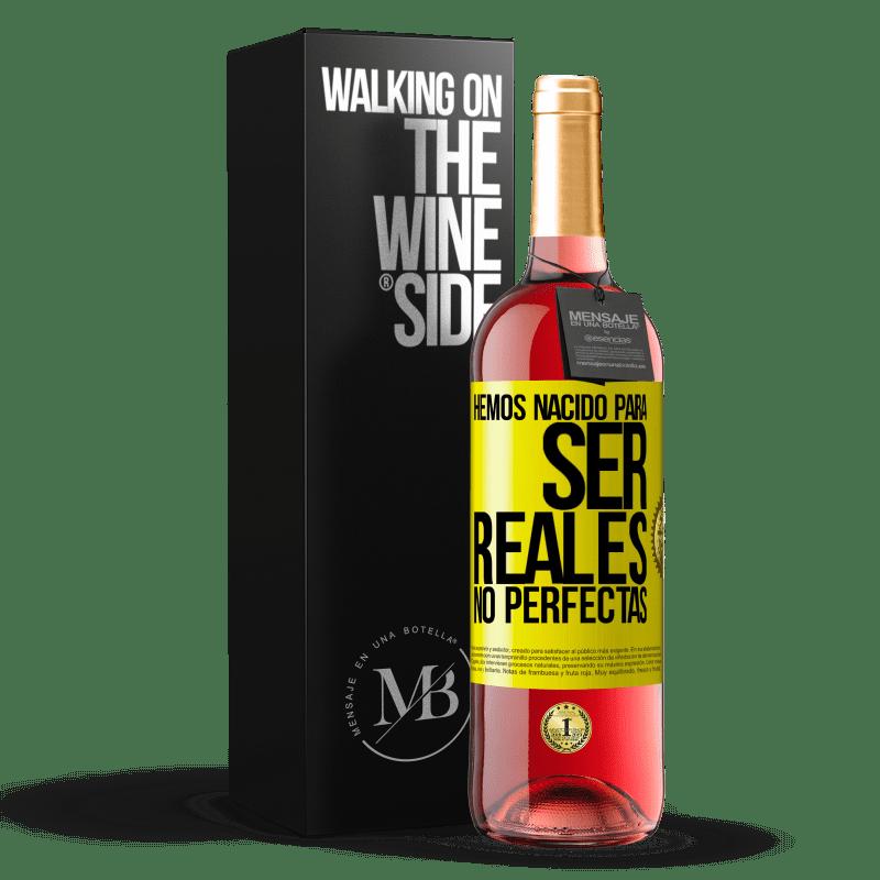 24,95 € Envoi gratuit   Vin rosé Édition ROSÉ Nous sommes nés pour être réels, pas parfaits Étiquette Jaune. Étiquette personnalisable Vin jeune Récolte 2020 Tempranillo