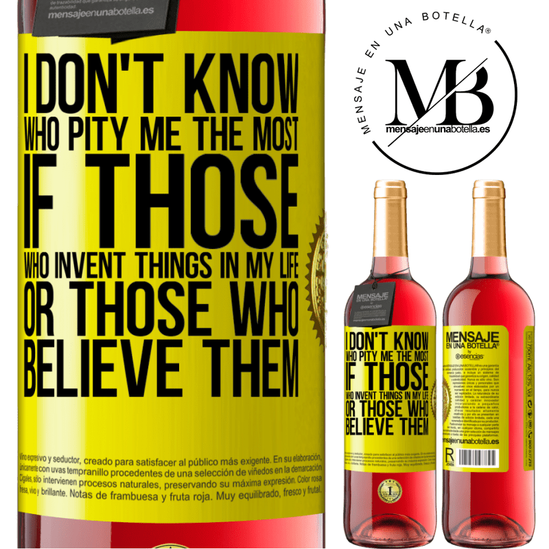 24,95 € Free Shipping | Rosé Wine ROSÉ Edition I don't know who pity me the most, if those who invent things in my life or those who believe them Yellow Label. Customizable label Young wine Harvest 2020 Tempranillo